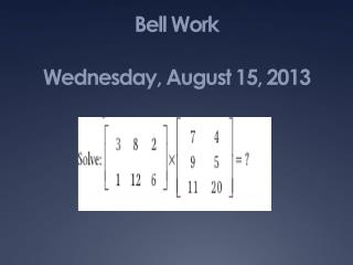 Bell Work Wednesday, August  15,  2013