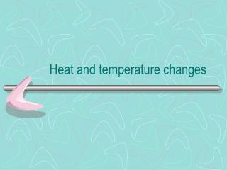 Heat and temperature changes