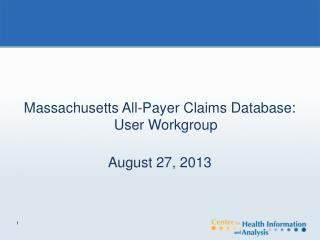 Massachusetts All-Payer Claims Database: User Workgroup  August 27, 2013