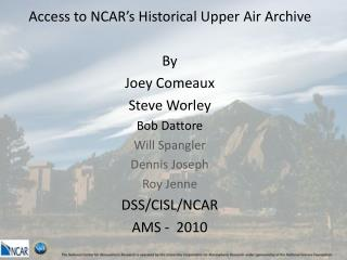 Access to NCAR's Historical Upper Air Archive By Joey Comeaux Steve Worley Bob Dattore