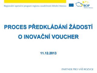 Proces předkládání žádostí  o inovační voucher 11.12.2013