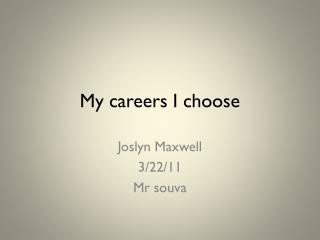 My careers I choose