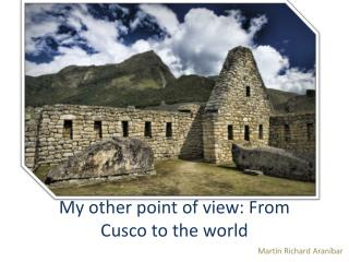 My other point of view: From Cusco to the world