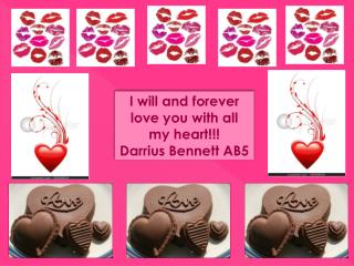 I will and forever  love you  with all my heart!!! Darrius Bennett AB5