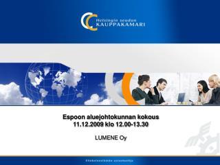 Espoon aluejohtokunnan kokous 11.12.2009  klo  12.00-13.30 LUMENE Oy