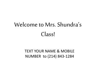 Welcome to Mrs.  Shundra's  Class!