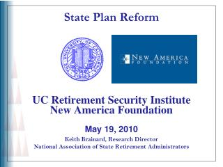 State Plan Reform UC Retirement Security Institute New America Foundation May 19, 2010