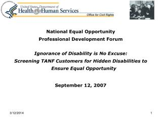 National Equal Opportunity  Professional Development Forum  Ignorance of Disability is No Excuse:   Screening TANF Custo