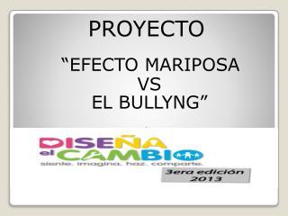 """PROYECTO """"EFECTO MARIPOSA  VS  EL BULLYNG""""  ."""
