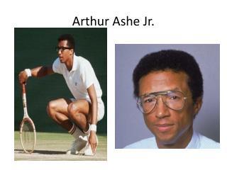 Arthur Ashe Jr .