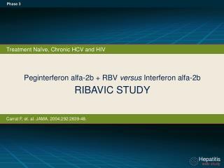 Peginterferon alfa-2b +  RBV  versus  Interferon alfa - 2b RIBAVIC STUDY