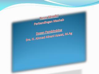 Tugas Mandiri Perbandingan Mazhab Dosen Pembimbing Drs. H. Ahmad  Ainani Aswat ,  M.Ag