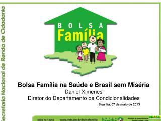 Bolsa Família na Saúde e Brasil sem Miséria Daniel Ximenes