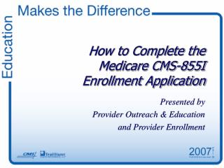 How to Complete the Medicare CMS-855I Enrollment Application