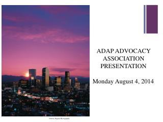 ADAP ADVOCACY ASSOCIATION PRESENTATION Monday August 4, 2014