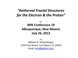 """ Aethereal Fractal Structures for the Electron & the  Proton"" for NPA Conference 19"
