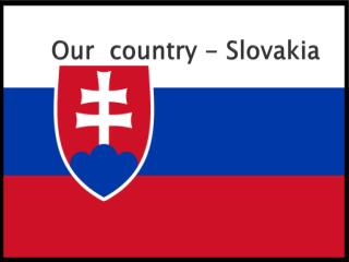 Our   country - Slovakia