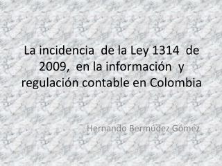 La incidencia  de la Ley 1314  de 2009,  en la información  y  regulación contable en Colombia