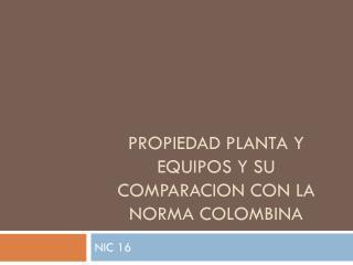 PROPIEDAD PLANTA Y EQUIPOS Y SU COMPARACION CON LA NORMA COLOMBINA