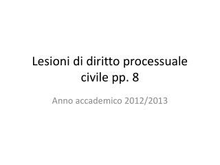 Lesioni di diritto processuale civile pp.  8