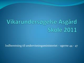 Vikarundersøgelse Asgård Skole 2011