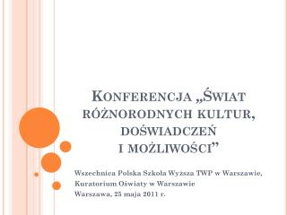 """Konferencja  """" Świat różnorodnych kultur, doświadczeń  i możliwości"""""""
