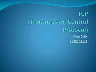 TCP  ( Transmission Control Protocol )