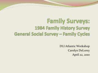 Family Surveys: 1984 Family History Survey  General Social Survey – Family Cycles