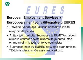 European Employment  Services = Eurooppalainen työnvälityspalvelu EURES