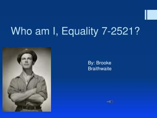 Who am I, Equality 7-2521?