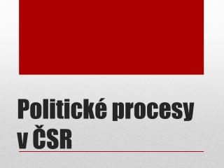 Politické procesy                 v ČSR