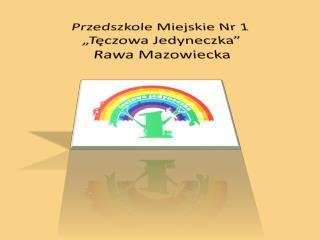 """Przedszkole Miejskie Nr 1  """"Tęczowa Jedyneczka""""  Rawa Mazowiecka"""