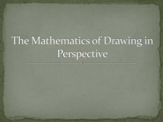 The Mathematics of Drawing in Perspective
