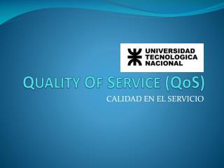 Q UALITY  O F  S ERVICE  ( QoS )