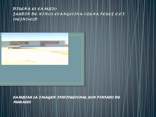 DISEÑA EL CAMBIO JARDIN DE NIÑOS EVANGELINA OZUNA PEREZ C.C.T. 15EJN2462D