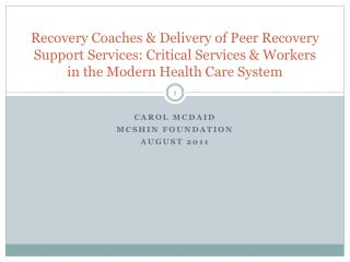 Recovery Coaches  Delivery of Peer Recovery Support Services: Critical Services  Workers in the Modern Health Care Syste