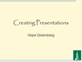 C reating Presentations Hope Greenberg
