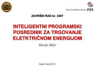 ZAVRŠNI RAD br. 2407 INTELIGENTNI PROGRAMSKI POSREDNIK ZA TRGOVANJE ELETKTRIČNOM ENERGIJOM