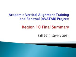 Academic Vertical Alignment Training and Renewal (AVATAR) Project: Region 10 Final Summary