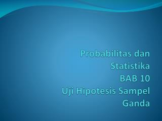 Probabilitas dan Statistika BAB  10  Uji Hipotesis Sampel Ganda