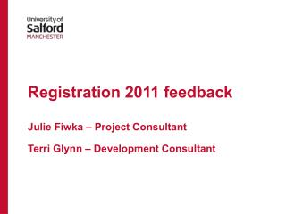 Registration 2011 feedback Julie Fiwka – Project Consultant Terri Glynn – Development Consultant
