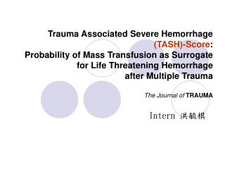 Trauma Associated Severe Hemorrhage  TASH-Score: Probability of Mass Transfusion as Surrogate for Life Threatening Hemor