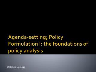 Agenda-setting; Policy Formulation I: the foundations of policy analysis