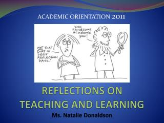 REFLECTIONS ON  TEACHING AND LEARNING Ms. Natalie Donaldson