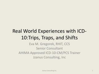 Real World Experiences with ICD-10:Trips, Traps, and Shifts