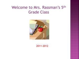 Welcome to Mrs.  Rassman's  5 th  Grade Class