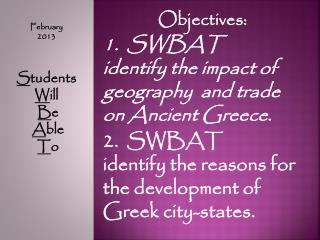 Objectives:  1.  SWBAT    identify  the impact of geography   and  trade on Ancient Greece .