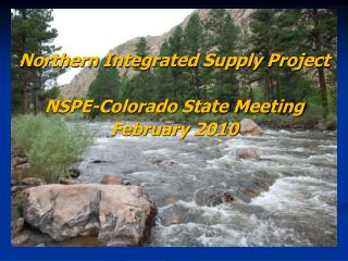 Northern Integrated Supply Project NSPE-Colorado State Meeting February 2010