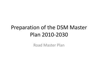 Preparation of the DSM Master Plan 2010-2030
