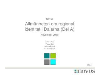 Novus Allmänheten om regional identitet i Dalarna  (Del  A) November 2010 2010-10-22